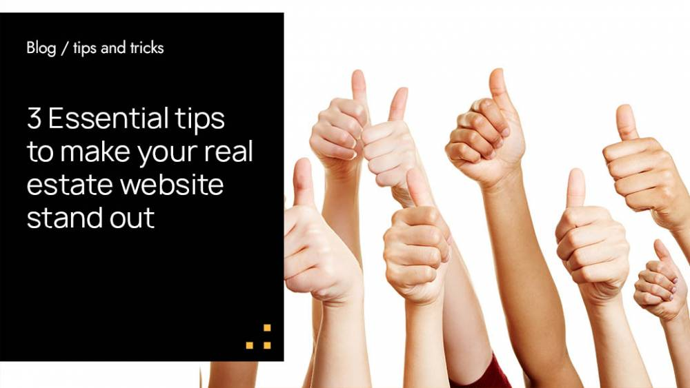 3 Essential Tips To Make Your Real Estate Website Stand Out