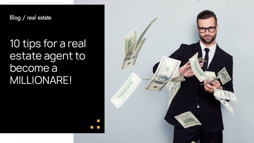10 Tips For a Real Estate Agent To Become a MILLIONARE!
