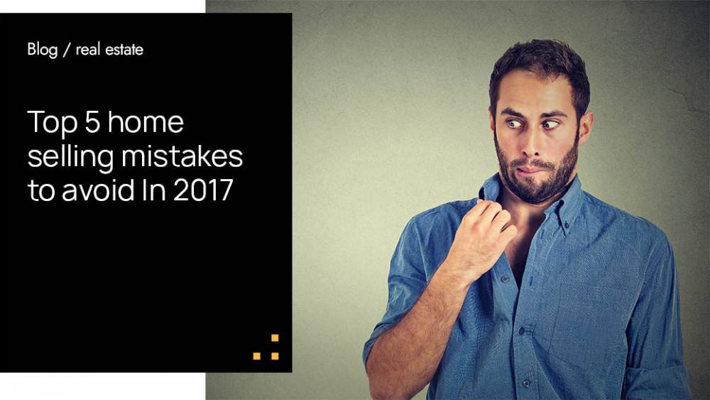 Top 5 Home Selling Mistakes To Avoid In 2017