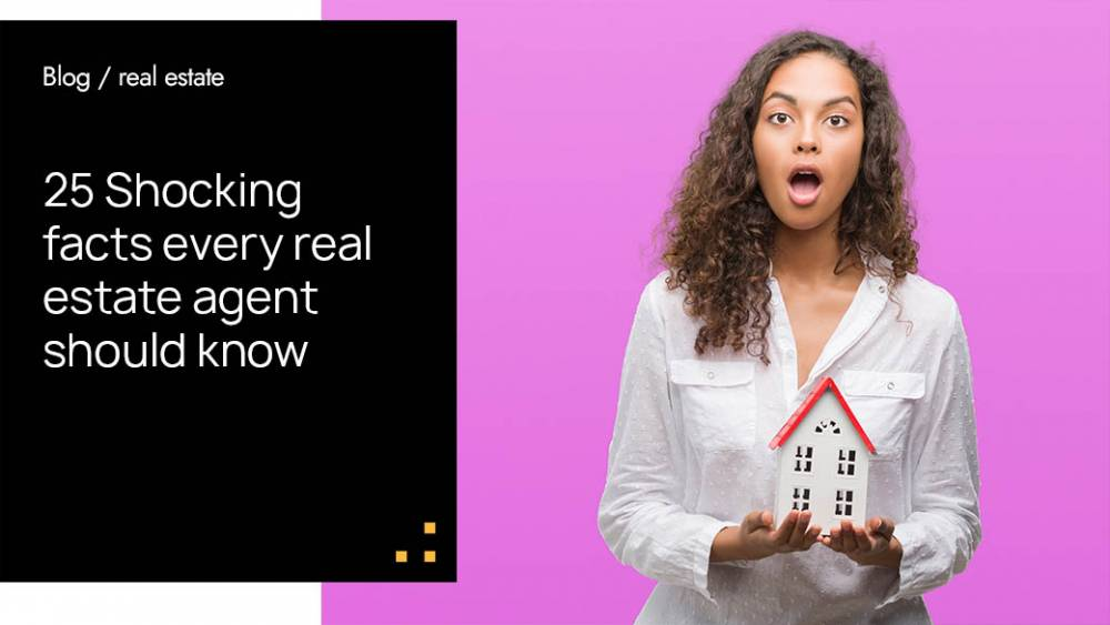 25 Shocking facts every real estate agent should know