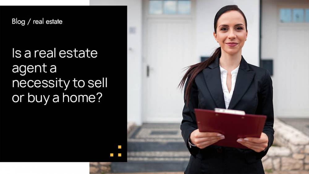 Is a real estate agent a necessity to sell or buy a home?