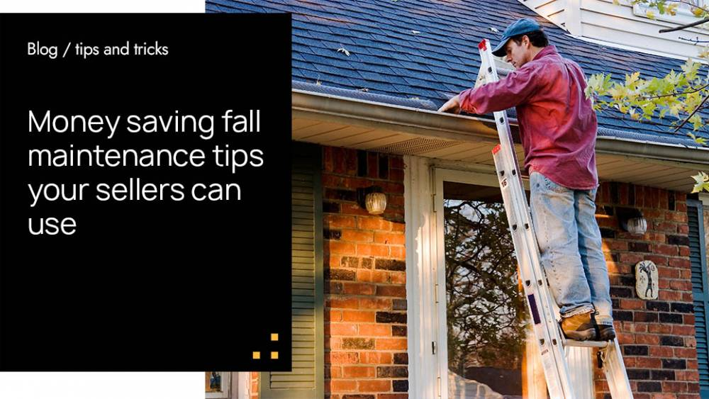 Money Saving Fall Maintenance Tips Your Sellers Can Use