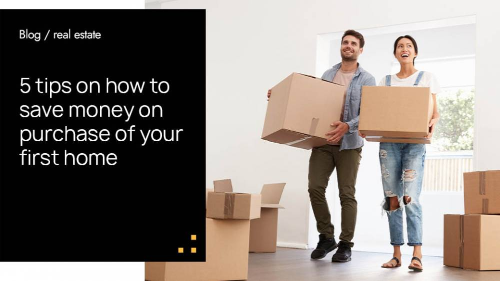 5 tips on how to save money on purchase of your first home