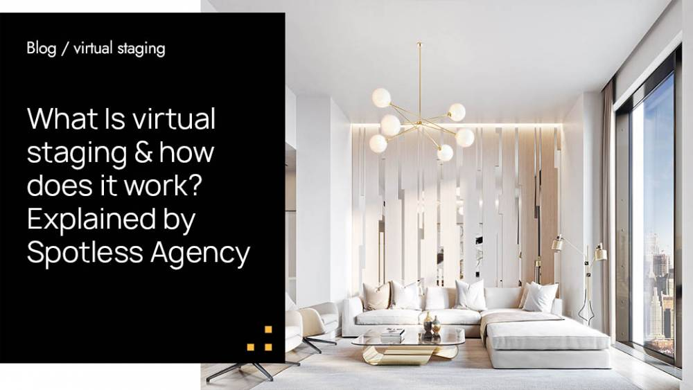What Is Virtual Staging & How Does It Work? Explained By Spotless Agency
