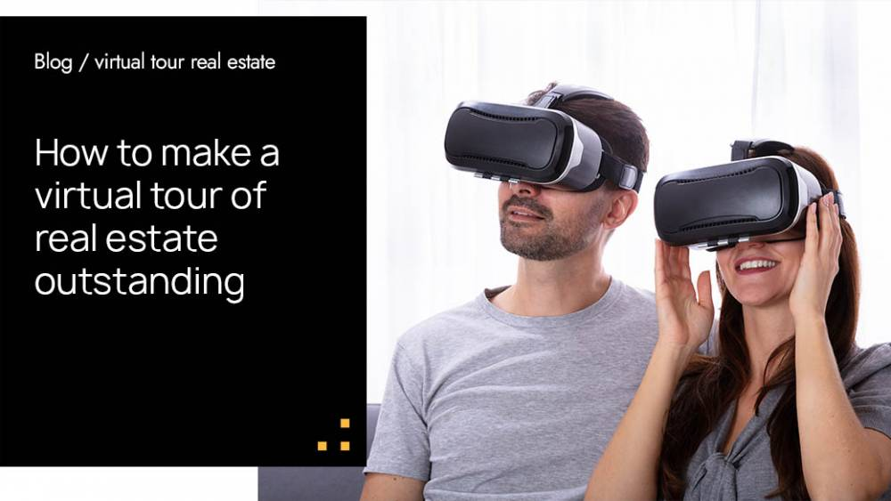 How to make a virtual tour of real estate outstanding