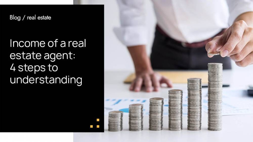 Income of a real estate agent: 4 steps to understanding