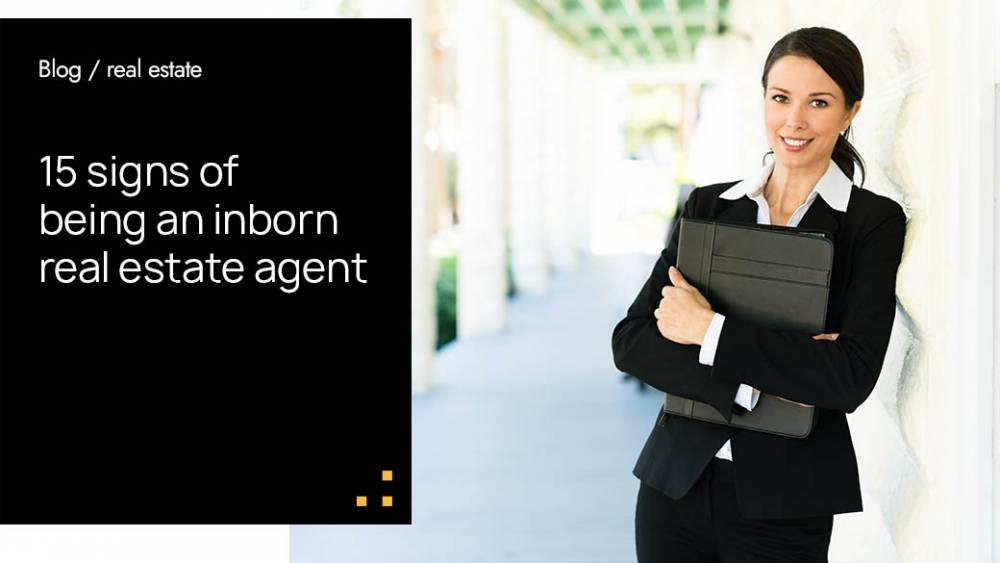15 Signs Of Being an Inborn Real Estate Agent