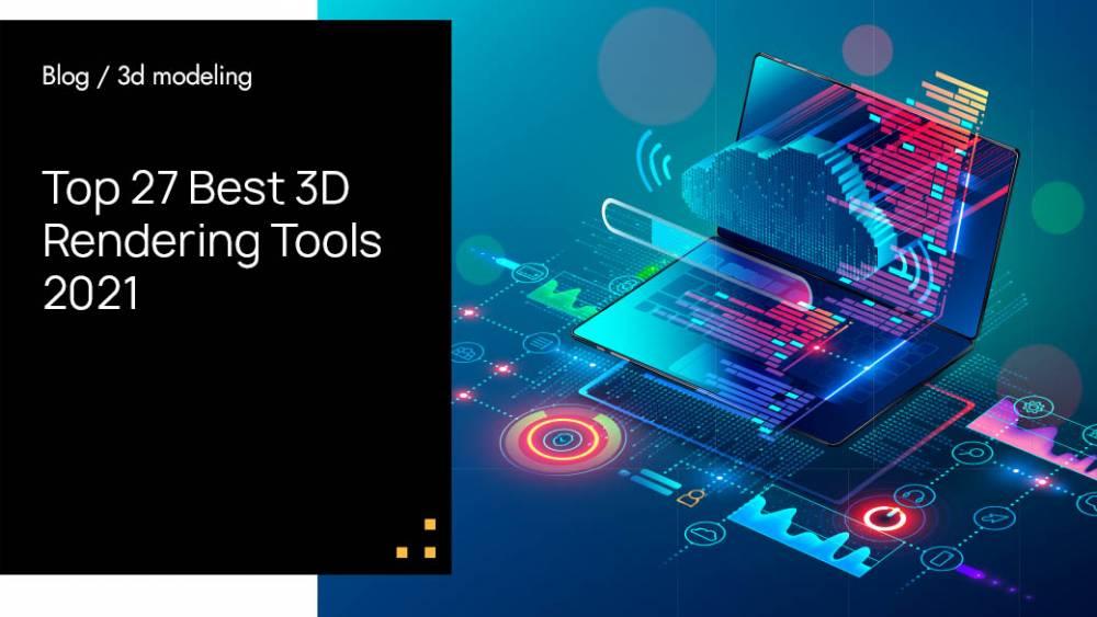 Top 27 Best 3D Rendering Tools 2021