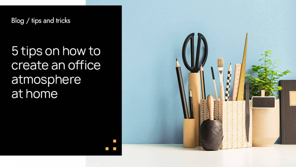 5 tips on how to create an office atmosphere at home